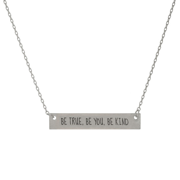 """Matte silver tone bar necklace stamped with """"Be True, Be You, Be Kind."""" Approximately 14"""" in length."""