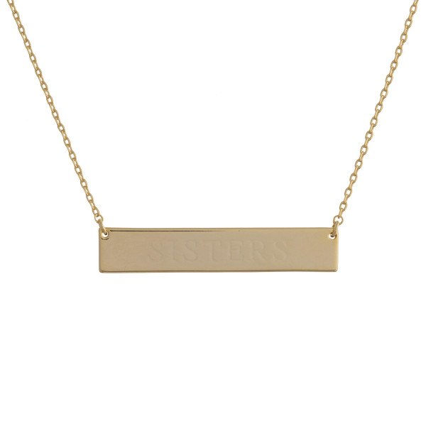 "These bar necklaces are prefect with any outfit. Gorgeous dipped in gold necklace with bar and ""Sisters"" engraved message. Very gorgeous and light weight. Approximate 16"" in length. .1"" pendant."