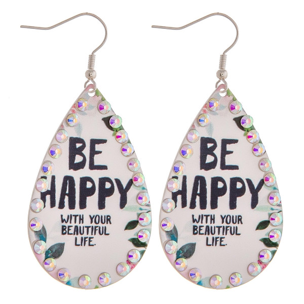 "Metal plated teardrop earrings featuring ""Be Happy with your Beautiful Life"" inspiring message with rhinestone details. Approximately 2"" in length."