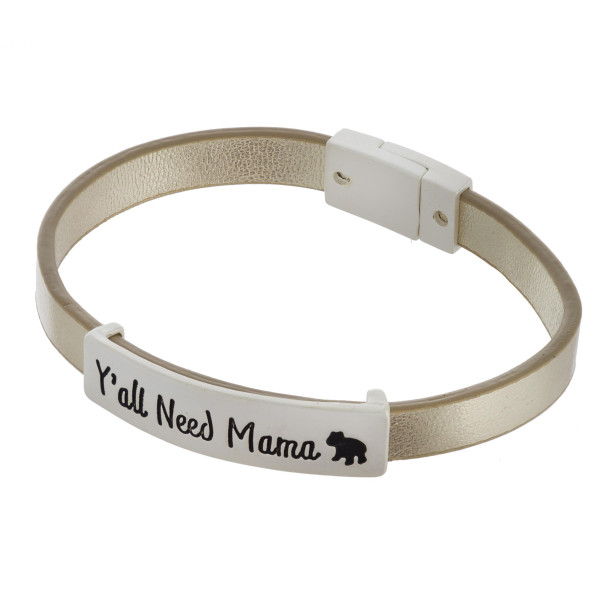 "Faux leather bracelet featuring ""Y'all Need Mama"" focal with a magnetic clasp closure. Approximately 2.5"" in diameter. Fits up to a 5"" wrist."