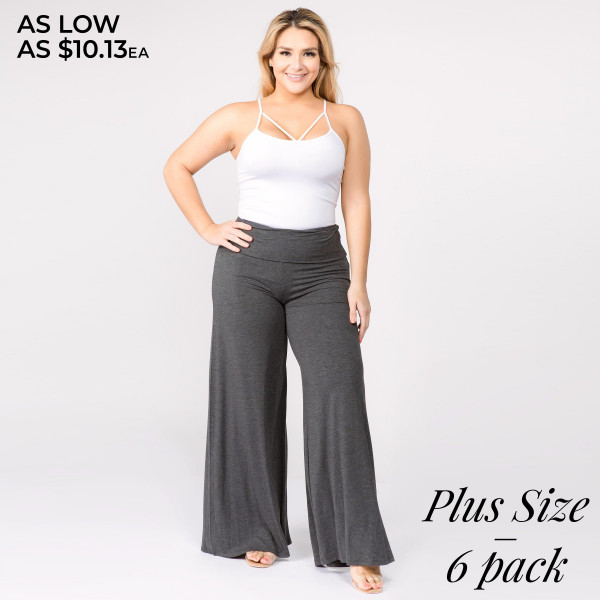 "Solid charcoal PLUS SIZE palazzo pants featuring high waist and pull on styling. Inseam approximately 32"" in length.   Breakdown: 6pcs / pack.   Sizes: 3 XL / 2 XXL / 1 XXXL.  Composition: 95% Rayon 5% Spandex."