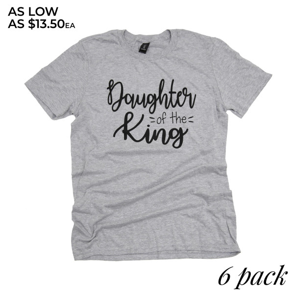 DAUGHTER OF THE KING - Short Sleeve Boutique Graphic Tee. These t-shirts are sold in a 6 pack. S:1 M:2 L:2 XL:1 35% Cotton 65% Polyester Brand: Anvil