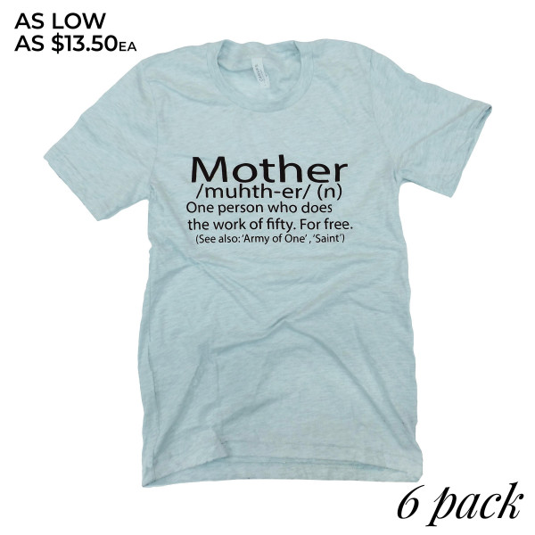 MOTHER - Short Sleeve Boutique Graphic Tee. These t-shirts are sold in a 6 pack. S:1 M:2 L:2 XL:1 52% Cotton and 48% Polyester Brand: Bella Canvas