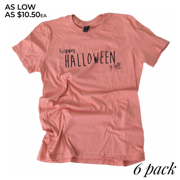 HAPPY HALLOWEEN YALL - Short Sleeve Boutique Graphic Tee. These t-shirts are sold in a 6 pack. S:1 M:2 L:2 XL:1 35% Cotton 65% Polyester Brand: ANVIL