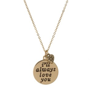 """Dainty gold tone necklace featuring a double sided pendant, stamped with """"I'll Always Love You"""" on one side. Approximately 16"""" in length."""