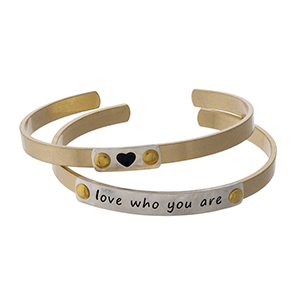 """Two tone, two piece cuff bracelet set stamped with """"Love Who You Are."""""""