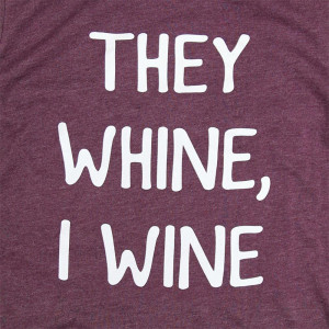 THEY WINE, I WINE - Short Sleeve Boutique Graphic Tee. These t-shirts are sold in a 6 pack. S:1 M:2 L:2 XL:1 Color: Heather Maroon 52% Cotton 48% Polyester Brand: Bella Canvas