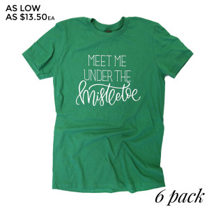 Meet Me Under the Mistletoe - Short Sleeve Boutique Graphic Tee. These t-shirts are sold in a 6 pack. S:1 M:2 L:2 XL:1 Color: Green, 50% Cotton 50% Polyester Brand: Anvil