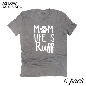 MOM LIFE IS RUFF - Short Sleeve Boutique Graphic Tee. These t-shirts are sold in a 6 pack. S:1 M:2 L:2 XL:1 35% Cotton 65% Polyester Brand: Anvil