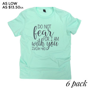 DO NOT FEAR FOR I AM WITH YOU - Short Sleeve Boutique Graphic Tee. These t-shirts are sold in a 6 pack. S:1 M:2 L:2 XL:1  35% Cotton 65% Polyester Brand: Anvil