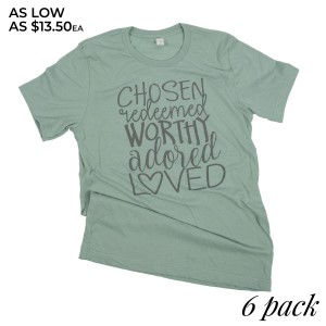 CHOSEN REDEEMED WORTHY ADORED LOVED - Short Sleeve Boutique Graphic Tee. These t-shirts are sold in a 6 pack. S:1 M:2 L:2 XL:1 35% Cotton 65% Polyester Brand: Anvil