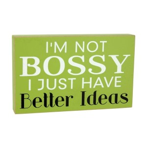 "Wooden block sign, that reads ""I'm not bossy, I just have better ideas."" Measures approximately 9"" x 5""."